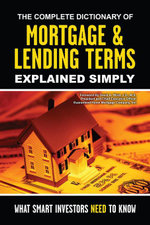 The Complete Dictionary of Mortgage & Lending Terms Explained Simply : What Smart Investors Need to Know - Atlantic Publishing Group Inc