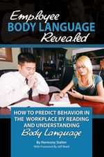 Employee Body Language Revealed : How to Predict Behavior in the Workplace by Reading and Understanding Body Language - Harmony Stalter
