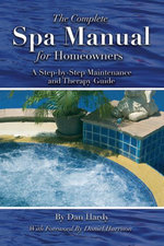 The Complete Spa Manual for Homeowners : A Step-by-Step Maintenance and Therapy Guide - Dan Hardy