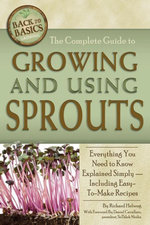 The Complete Guide to Growing and Using Sprouts : Everything You Need to Know Explained Simply - Richard Helweg