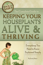 The Complete Guide to Keeping Your Houseplants Alive and Thriving : Everything You Need to Know Explained Simply - Sandy Baker