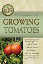The Complete Guide to Growing Tomatoes : Everything You Need to Know Explained Simply - Including Heirloom Tomatoes - Cherie Everhart