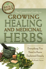 The Complete Guide to Growing Healing and Medicinal Herbs : Everything You Need to Know Explained Simply - Wendy Vincent