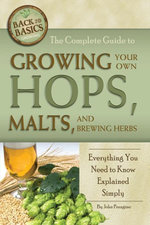 The Complete Guide to Growing Your Own Hops, Malts, and Brewing Herbs : Everything You Need to Know Explained Simply - John N Jr Peragine