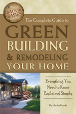 The Complete Guide to Green Building & Remodeling Your Home : Everything You Need to Know Explained Simply - Martha Maeda