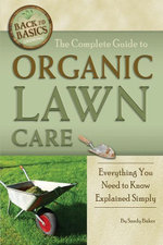The Complete Guide to Organic Lawn Care : Everything You Need to Know Explained Simply - Sandy Baker