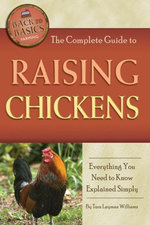 The Complete Guide to Raising Chickens : Everything You Need to Know Explained Simply - Tara Layman Williams