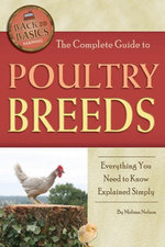 The Complete Guide to Poultry Breeds : Everything You Need to Know Explained Simply - Melissa Nelson