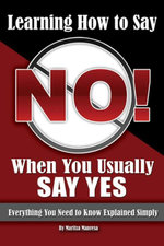 Learning How to Say No When You Usually Say Yes : Everything You Need to Know Explained Simply - Maritza Manresa