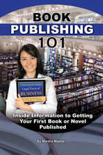 Book Publishing 101 : Insider Information to Getting Your First Book or Novel Published - Martha Maeda