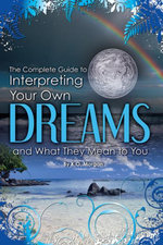 The Complete Guide to Interpreting Your Own Dreams and What They Mean to You - K O Morgan