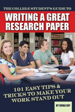 The College Student's Guide to Writing a Great Research Paper : 101 Tips & Tricks to Make Your Work Stand Out - Erika Eby