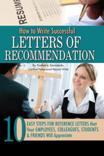 How to Write Successful Letters of Recommendation : 10 Easy Steps for Reference Letters that Your Employees, Colleagues, Students & Friends Will Apprec - Kimberly Sarmiento