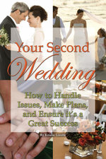 Your Second Wedding : How to Handle Issues, Make Plans, and Ensure it's a Great Success - Kristie Lorette