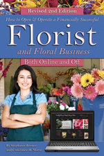 How to Open & Operate a Financially Successful Florist and Floral Business Both Online and Off  REVISED 2ND EDITION - Stephanie Beener