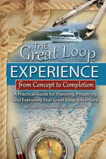 The Great Loop Experience - From Concept to Completion : A Practical Guide for Planning, Preparing and Executing Your Great Loop Adventure - George Hospodar