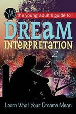 The Young Adult's Guide to Dream Interpretation : Learn What Your Dreams Mean - Atlantic Publishing Group Inc