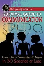 The Young Adult's Survival Guide to Communication : Learn to Start a Conversation with Anyone in 30 Seconds or Less - Douglas Brown