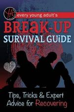 Every Young Adult's Breakup Survival Guide : Tips, Tricks & Expert Advice for Recovering - Atlantic Publishing Group Inc