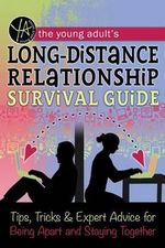 The Young Adult's Long-Distance Relationship Survival Guide : Tips, Tricks & Expert Advice for Being Apart and Staying Happy - Atlantic Publishing Group Inc