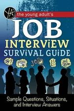 The Young Adult's Job Interview Survival Guide : Sample Questions, Situations, and Interview Answers - Atlantic Publishing Group Inc