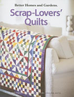Better Homes and Gardens Scrap-Lovers' Quilts : 15 Projects for the Home - Better Homes and Gardens