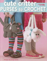 Cute Critter Purses to Crochet - Cindy Harris