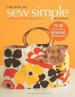 The Best of Sew Simple Magazine : Over 50 Quick Projects - Crafts Media