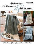 Afghans for All Reasons & All Seasons : The Dictionary of Crochet Stitches and Techniques - Jean Leinhauser
