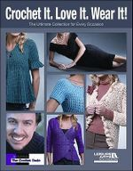 Crochet it. Love it. Wear It! : The Ultimate Collection for Every Occasion - Drew Emborsky
