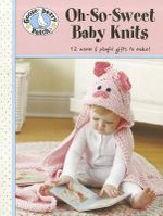 Gooseberry Patch Oh-So-Sweet Baby Knits : 12 Warm & Playful Gifts to Make! - Gooseberry Patch