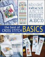 The Best of Cross Stitch Basics : Bibs, Florals, Samples, Bookmarks, Alphabets - Multiple Designers Staff