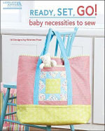 Ready, Set, Go! Baby Necessities to Sew - Kristine Poor