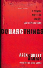 Do Hard Things : A Teenage Rebellion Against Low Expectations - Alex Harris