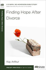 Finding Hope After Divorce : 40-Minute Bible Studies - Kay Arthur