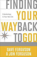 Finding Your Way Back to God : Five Awakenings to Your New Life - Dave Ferguson