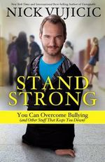 Stand Strong : You Can Overcome Bullying - Nick Vujicic