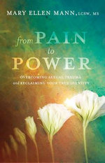 From Pain to Power : Overcoming Sexual Trauma and Reclaiming Your True Identity - Mary Ellen Mann