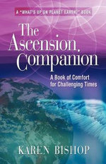 The Ascension Companion : A Book of Comfort for Challenging Times - Karen Bishop