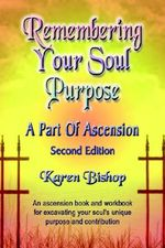 Remembering Your Soul Purpose : A Part of Ascension - SECOND EDITION - Karen Bishop