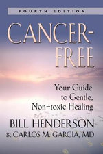 Cancer-Free : Your Guide to Gentle, Non-toxic Healing (Second Edition) - Bill Henderson