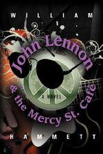 John Lennon and the Mercy Street Cafe - William Hammett