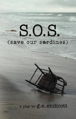 S.O.S. (save Our Sardines) : The Thirteenth Century to the Present - G.E. Endicott