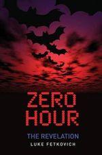 Zero Hour : The Revelation - Luke Fetkovich