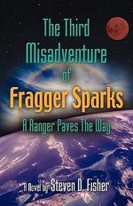 THE Third Misadventure of Fragger Sparks : A Ranger Paves the Way - Steven D. Fisher