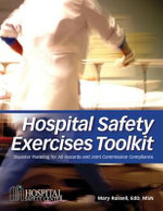 Hospital Safety Exercises Toolkit : Disaster Plans for All Hazards and Joint Commission Compliance - Dr Mary Russell