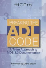Breaking the Adl Code : A Team Approach to MDS 3.0 Documentation - HCPro