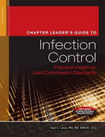 Chapter Leader's Guide to Infection Control : Practical Insight on Joint Commission Standards - Kari L Love