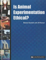 Is Animal Experimentation Ethical? : Unforgettable People, Places, and Things from the ... - Bonnie Szumski