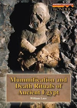 Mummification and Death Rituals of Ancient Egypt : Ancient Egyptian Wonders - William W Lace